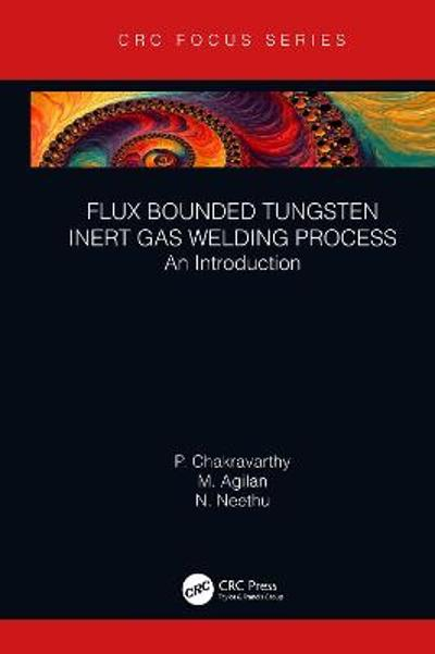 Flux Bounded Tungsten Inert Gas Welding Process - P Chakravarthy