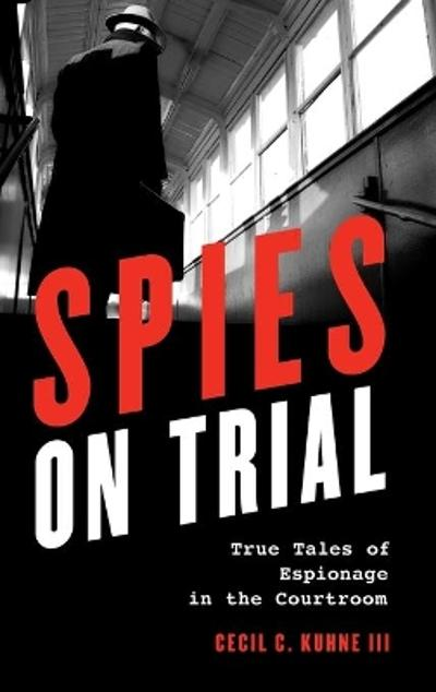 Spies on Trial - Cecil C., III Kuhne