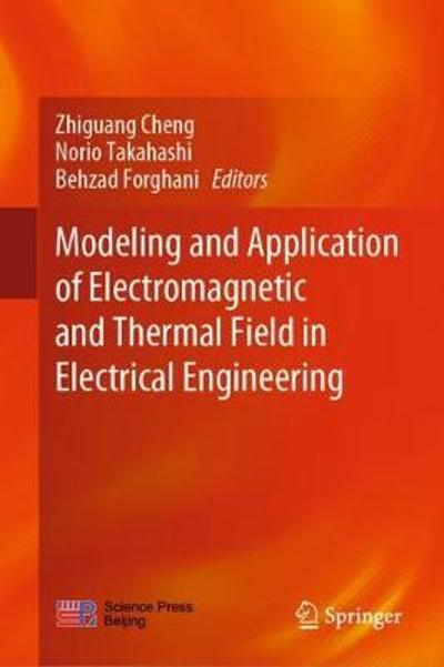 Modeling and Application of Electromagnetic and Thermal Field in Electrical Engineering - Zhiguang Cheng