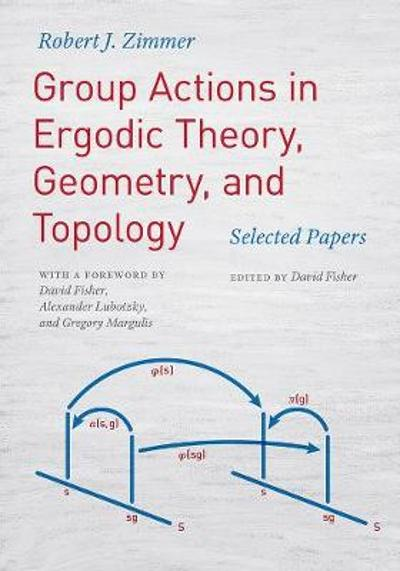 Group Actions in Ergodic Theory, Geometry, and Topology - Robert J Zimmer