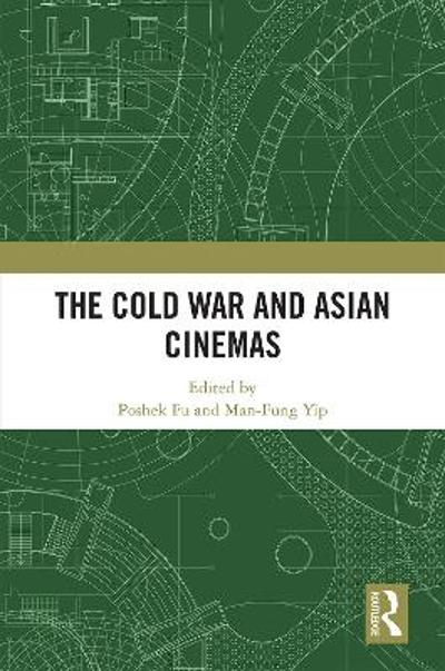 The Cold War and Asian Cinemas - Poshek Fu
