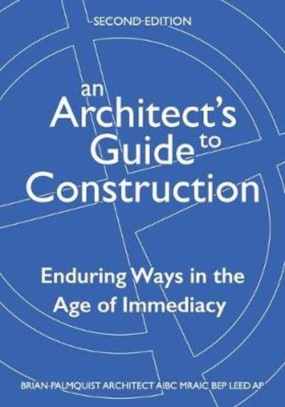 An Architect's Guide to Construction-Second Edition - Brian Palmquist