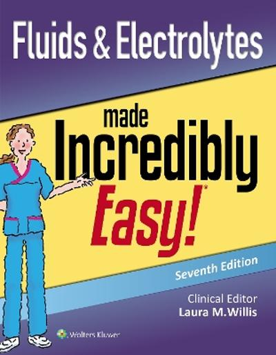 Fluids & Electrolytes Made Incredibly Easy - Laura Willis