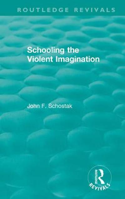 Schooling the Violent Imagination - John F. Schostak