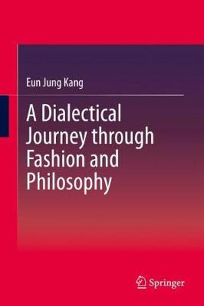 A Dialectical Journey through Fashion and Philosophy - Eun Jung Kang