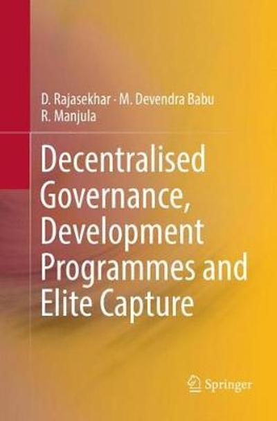 Decentralised Governance, Development Programmes and Elite Capture - D. Rajasekhar