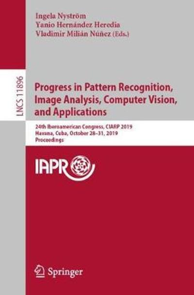 Progress in Pattern Recognition, Image Analysis, Computer Vision, and Applications - Ingela Nystroem