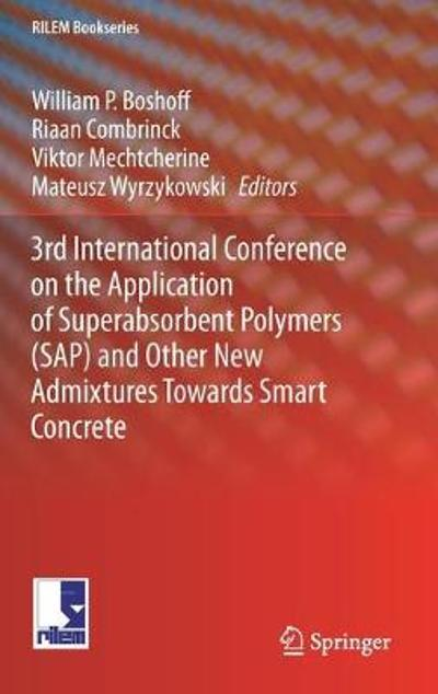 3rd International Conference on the Application of Superabsorbent Polymers (SAP) and Other New Admixtures Towards Smart Concrete - William  P. Boshoff