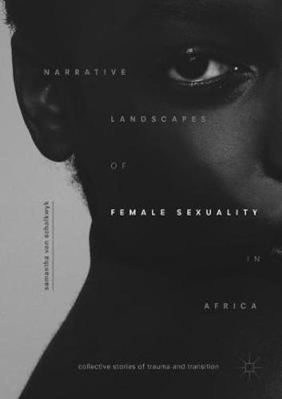 Narrative Landscapes of Female Sexuality in Africa - Samantha van Schalkwyk