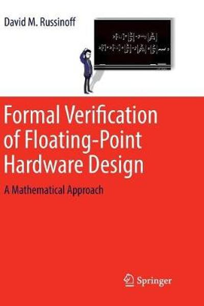Formal Verification of Floating-Point Hardware Design - David M. Russinoff
