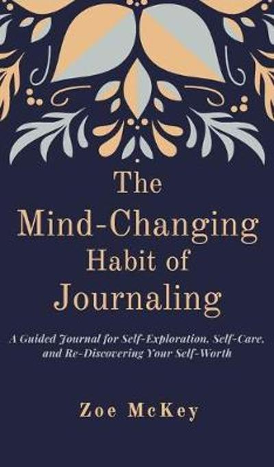 The Mind-Changing Habit of Journaling - Zoe McKey