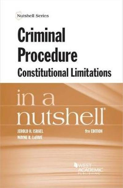 Criminal Procedure, Constitutional Limitations in a Nutshell - Jerold H. Israel