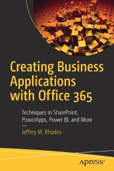Creating Business Applications with Office 365 - Jeffrey M. Rhodes
