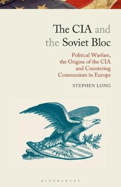 The CIA and the Soviet Bloc - Stephen Long