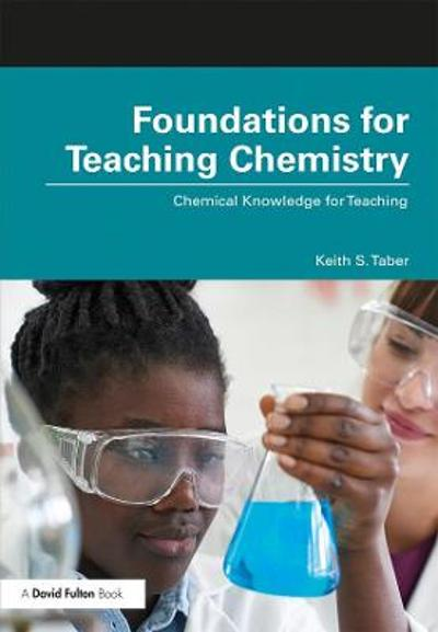 Foundations for Teaching Chemistry - Keith S. Taber