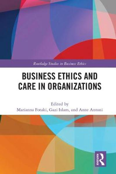 Business Ethics and Care in Organizations - Marianna Fotaki