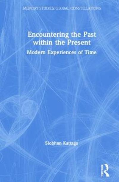 Encountering the Past within the Present - Siobhan Kattago