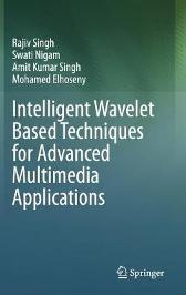 Intelligent Wavelet Based Techniques for Advanced Multimedia Applications - Rajiv Singh Swati Nigam Amit Kumar Singh Mohamed Elhoseny