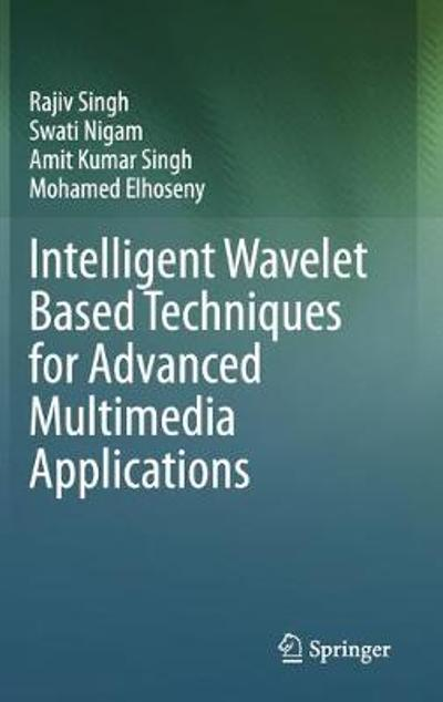 Intelligent Wavelet Based Techniques for Advanced Multimedia Applications - Rajiv Singh
