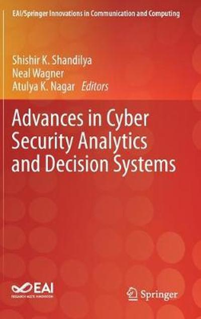 Advances in Cyber Security Analytics and Decision Systems - Shishir K. Shandilya