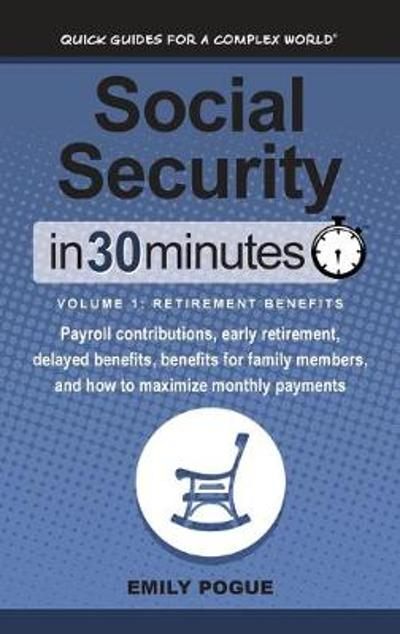 Social Security In 30 Minutes, Volume 1 - Emily Pogue