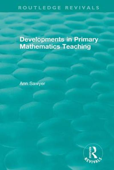 Developments in Primary Mathematics Teaching - Ann Sawyer