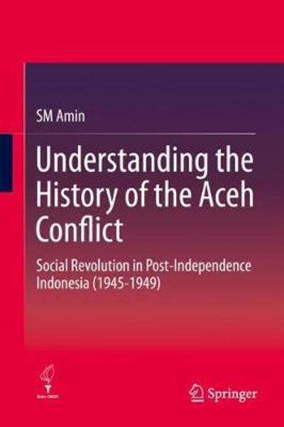 Understanding the History of the Aceh Conflict - SM Amin