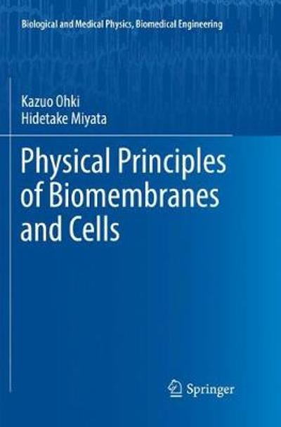 Physical Principles of Biomembranes and Cells - Kazuo Ohki