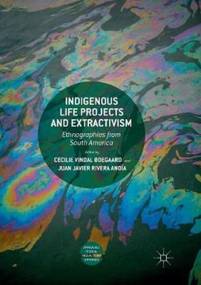 Indigenous Life Projects and Extractivism - Cecilie Vindal Odegaard