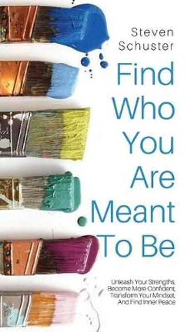 Find Who You Are Meant to Be - Steven Schuster