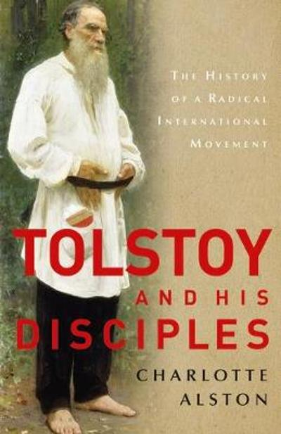 Tolstoy and his Disciples - Dr Charlotte Alston