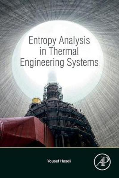 Entropy Analysis in Thermal Engineering Systems - Yousef Haseli