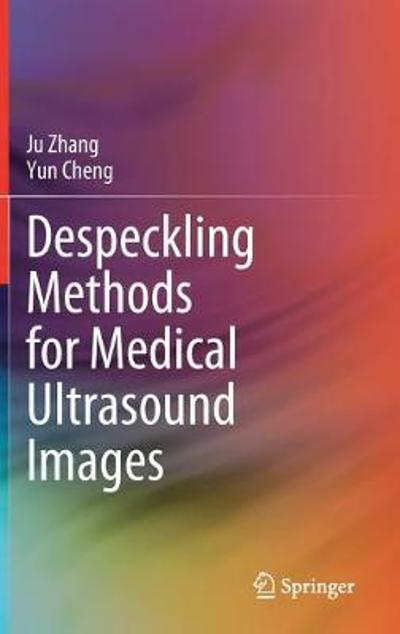 Despeckling Methods for Medical Ultrasound Images - Ju Zhang