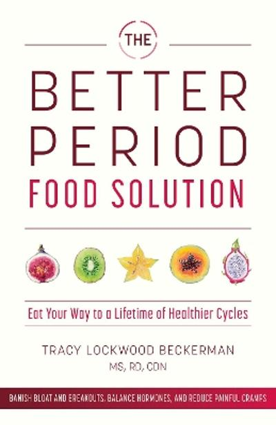 The Better Period Food Solution - Tracy Lockwood Beckerman