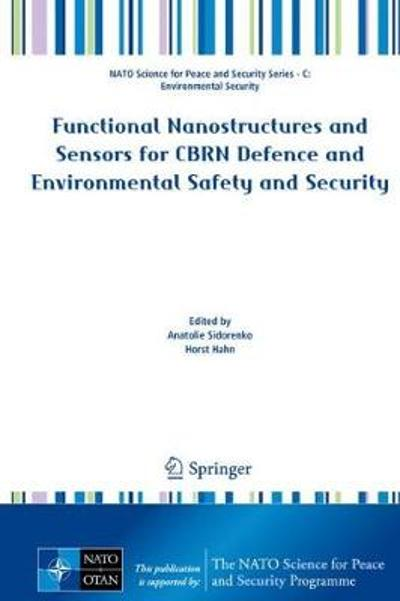 Functional Nanostructures and Sensors for CBRN Defence and Environmental Safety and Security - Anatolie Sidorenko