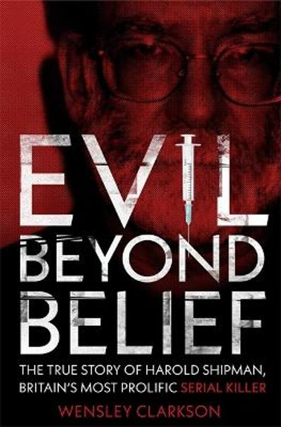 Evil Beyond Belief - Wensley Clarkson