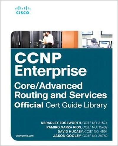 CCNP Enterprise Core ENCOR 350-401 and Advanced Routing ENARSI 300-410 Official Cert Guide Library - Kevin Wallace