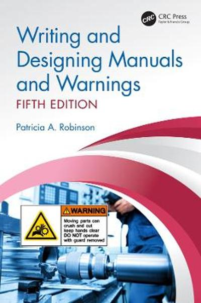 Writing and Designing Manuals and Warnings, Fifth Edition - Patricia A. Robinson