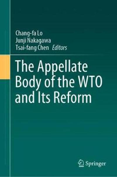 The Appellate Body of the WTO and Its Reform - Chang-fa Lo