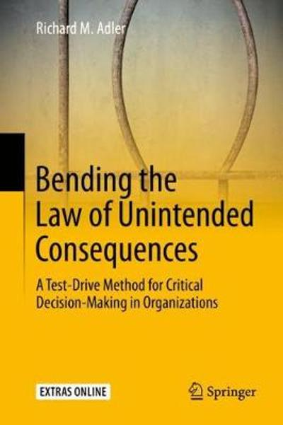Bending the Law of Unintended Consequences - Richard M. Adler
