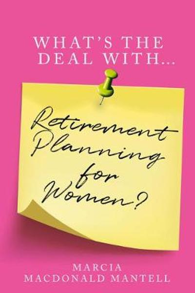 What's the Deal With Retirement Planning for Women - Marcia Mantell