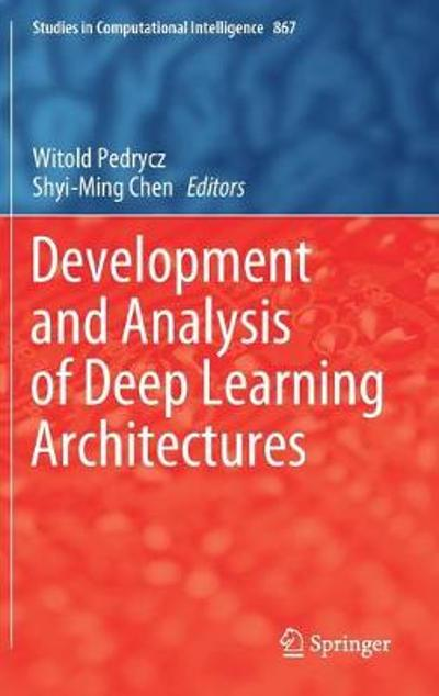 Development and Analysis of Deep Learning Architectures - Witold Pedrycz