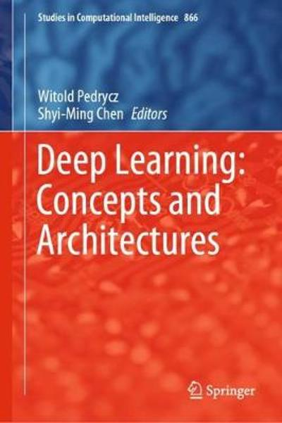 Deep Learning: Concepts and Architectures - Witold Pedrycz