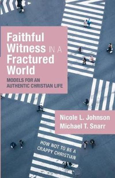 Faithful Witness in a Fractured World - Nicole L Johnson