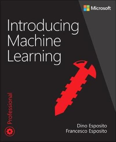 Introducing Machine Learning - Dino Esposito