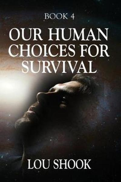 OUR HUMAN CHOICES for SURVIVAL - Lou Shook