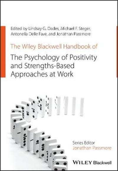 The Wiley Blackwell Handbook of the Psychology of Positivity and Strengths-Based Approaches at Work - Lindsay G. Oades