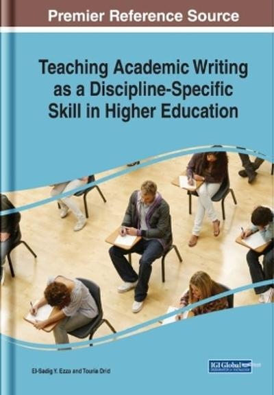 Teaching Academic Writing as a Discipline-Specific Skill in Higher Education - El-Sadig Y. Ezza