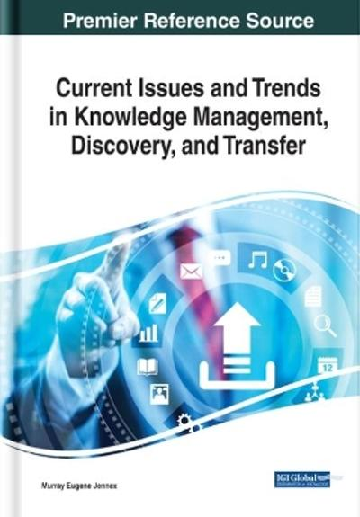 Current Issues and Trends in Knowledge Management, Discovery, and Transfer - Murray Eugene Jennex