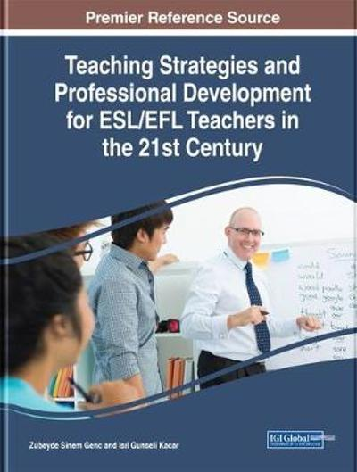 Teaching Strategies and Professional Development for ESL/EFL Teachers in the 21st Century - Zubeyde Sinem Genc